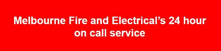 Melbourne Fire and Electricals 24 hour on call service